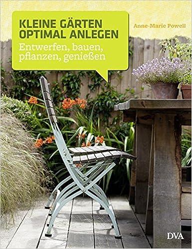 Kleine Gärten Anlegen Bilder kleine gärten optimal anlegen entwerfen bauen pflanzen genießen