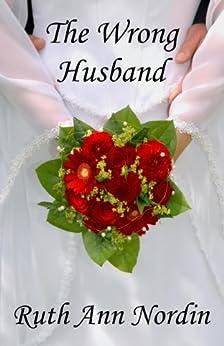 The Wrong Husband (Nebraska Historical Romances Book 5) by [Nordin, Ruth Ann]