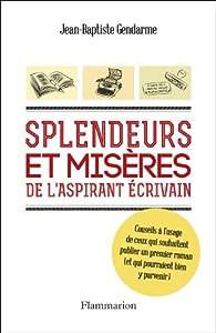 Splendeurs et misères de l'aspirant écrivain par Jean-Baptiste Gendarme