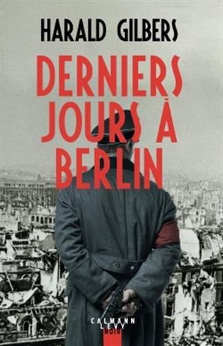 Derniers jours à Berlin Broché – 4 avril 2018 Harald Gilbers Calmann-Lévy 2702163556 Policier historique