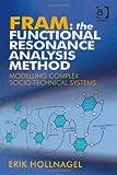 FRAM : The Functional Resonance Analysis Method - Modelling Complex Socio-Technical Systems, Hollnagel, Erik, 1409445526
