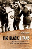 The Black and Tans: British Police and Auxiliaries in the Irish War of Independence, 1920-1