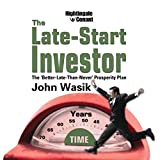 The Late-Start Investor: The Better Late Than Never Prosperity Plan