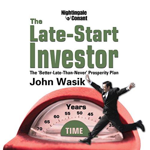 The Late-Start Investor: The Better Late Than Never Prosperity Plan