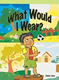 What Would I Wear?, Janey Levy, 1404266828