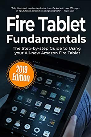Fire Tablet Fundamentals: The Step-by-step Guide to Using Fire ...