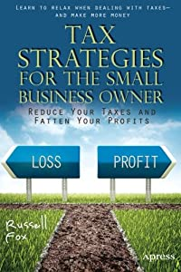 Tax Strategies for the Small Business Owner: Reduce Your Taxes and Fatten Your Profits by Apress