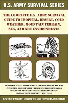 The Complete U.S. Army Survival Guide to Tropical, Desert, Cold Weather, Mountain Terrain, Sea, and NBC Environments by Army (2016-08-09)