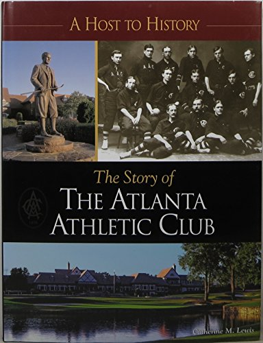 - A Host to History The Story of The Atlanta Athletic Club