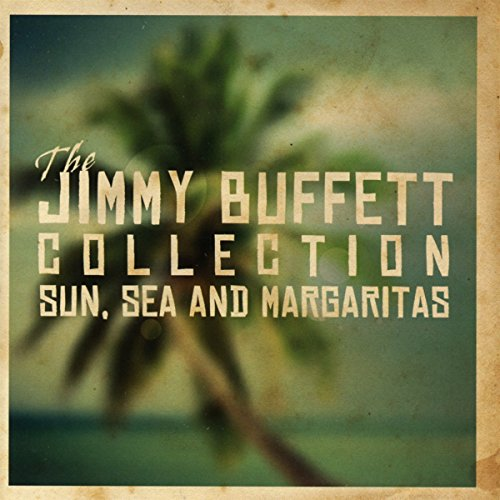 The Jimmy Buffett Collection - Sun Sea & Margaritas (The Best Of Jimmy Buffett)