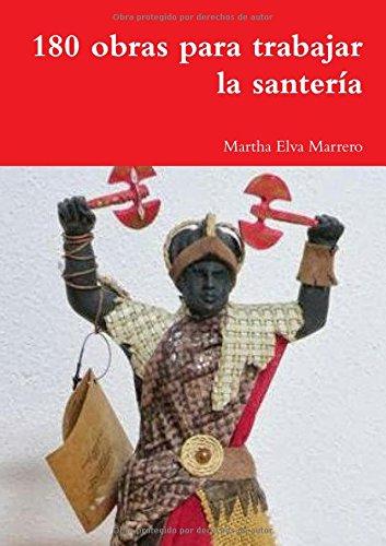 Descargar Libro 180 Obras Para Trabajar La Santería Martha Elva Marrero