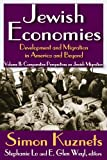 Jewish Economies Vol. 2 : Development and Migration in America and Beyond - Comparative Perspectives on Jewish Migration, Kuznets, Simon, 1412842700