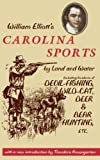 Carolina Sports by Land and Water : Including Incidents of Devil-Fishing, Wild-Cat, Deer, and Bear-Hunting, Etc.,, Elliott, William, 0872499871
