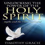 Holy Spirit: Unlocking the Power of the Holy Spirit | Timothy Gracie