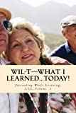 WIL-T-What I Learned...TODAY!: Journaling While Learning, LLL-Volume 2 (WIL-TTM-The Lifelong Learning Series)