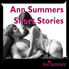 Ann Summers Short Story Collection, Includes: Down and Dirty, Good Vibrations, Car-ma Sutra, Tough Love and Fruity Fun Audiobook by Ann Summers Narrated by Ann Summers
