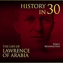 History in 30: The Life of Lawrence of Arabia Audiobook by Percy Bennington Narrated by Scott Clem