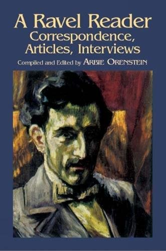 A Ravel Reader: Correspondence, Articles, Interviews (Dover Books On Music)