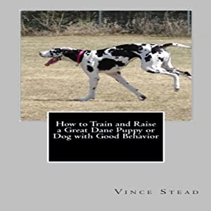 How to Train and Raise a Great Dane Puppy or Dog with Good Behavior Audiobook