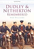 Dudley and Netherton Remembered, Ned Williams, 0752455621