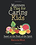 Manners & Tips for Caring Kids: Based on the Fruit of the Spirit