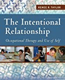The Intentional Relationship: Occupational Therapy and Use of Self, Renee R. Taylor Ph.D., 0803613652