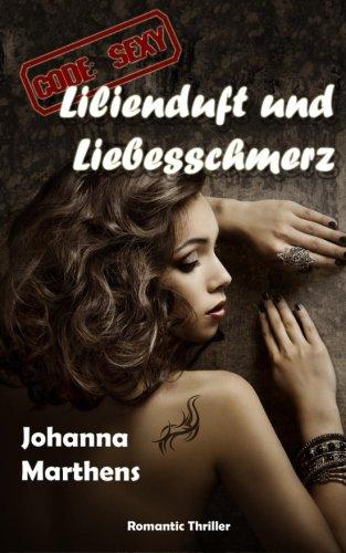 Lilienduft und Liebesschmerz (Code SEXY 2)