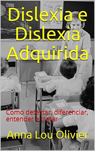Dislexia e Dislexia Adquirida: Como detectar, diferenciar, entender e tratar