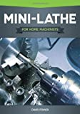 Mini-Lathe for Home Machinists, David Fenner, 1565236955