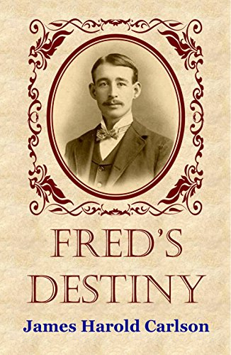Fred's Destiny (Destiny Series Book 2) by [Carlson, James Harold]