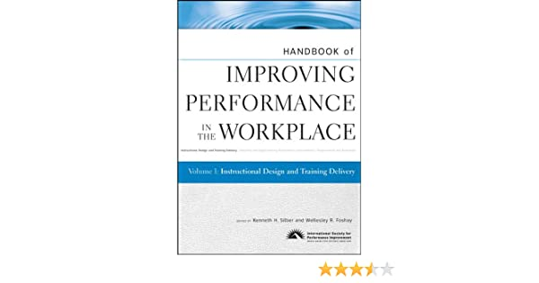 Amazon Com Handbook Of Improving Performance In The Workplace Instructional Design And Training Delivery Ebook Silber Kenneth H Foshay Wellesley R Kindle Store