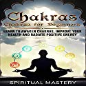 Chakras Beginners Guide: Learn to Awaken Chakras, Improve Your Health and Radiate Positive Energy Audiobook by  Spiritual Mastery Narrated by Heidi Allred