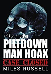 The Piltdown Man Hoax: Case Closed