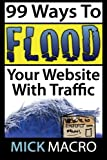 Flood Your Website With Traffic: 99 Website Traffic Tips