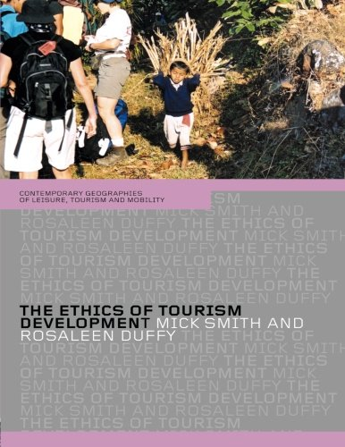 The Ethics of Tourism Development (Contemporary Geographies of Leisure, Tourism and Mobility)