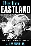 Big Jim Eastland: The Godfather of Mississippi