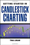 [ CANDLESTICK CHARTING (GETTING STARTED IN) - GREENLIGHT ] By Logan, Tina ( Author) 2008 [ Paperback ]