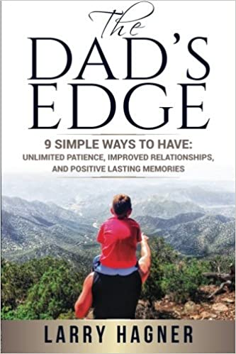 Book The Dad's Edge: 9 Simple Ways to Have: Unlimited Patience, Improved Relationships, and Positive Lasting Memories