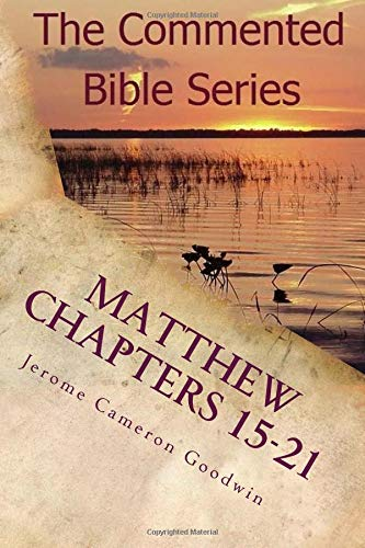 Download Matthew Chapters 15-21: Keep On Doing This In Remembrance Of Me (The Commented Bible Series) PDF Text fb2 ebook