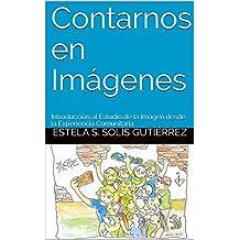 Contarnos en Imágenes: Introducción al Estudio de la Imagen desde la Experiencia Comunitaria (Spanish Edition)