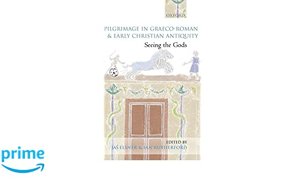 Pilgrimage in Graeco-Roman and Early Christian Antiquity: Seeing the Gods