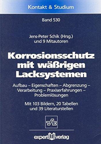 Korrosionsschutz mit wässrigen Lacksystemen: Aufbau – Eigenschaften – Abgrenzung – Verarbeitung – Praxiserfahrungen – Problemlösungen (Kontakt & Studium, Band 530)