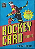 Hockey Card Stories: True Tales from Your Favorite Players