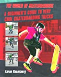 A Beginner's Guide to Very Cool Skateboarding Tricks, Aaron Rosenberg, 0823936465