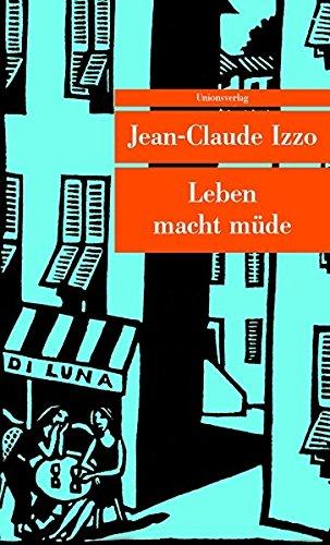Leben macht müde (Unionsverlag Taschenbücher) Taschenbuch – 1. Juli 2007 Jean-Claude Izzo Ronald Voullié 3293203973 Belletristik / Kriminalromane