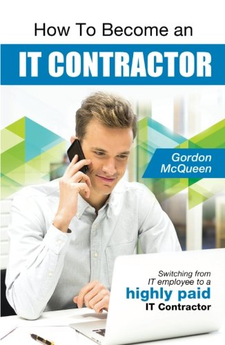 How To Become an IT Contractor: Switching from IT employee to a highly paid IT Contractor pdf