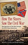img - for How the Slaves Saw the Civil War: Recollections of the War through the WPA Slave Narratives by Herbert C. Covey (2014-01-27) book / textbook / text book
