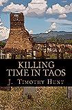 Killing Time in Taos, J. Timothy Hunt, 0987804405