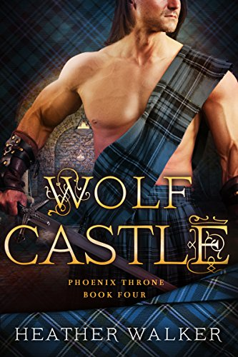 Wolf Castle (Phoenix Throne Book 4): A Scottish Highlander Time Travel Romance