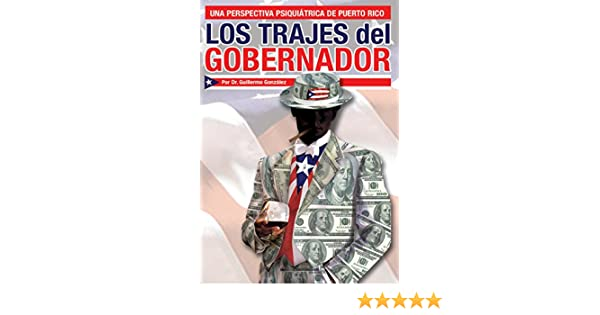 Amazon.com: Los Trajes Del Gobernador: Una Perspectiva Psiquiátrica De Puerto Rico eBook: Dr. Guillermo González: Kindle Store
